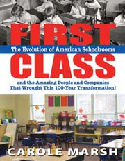 FIRST CLASS: The Evolution of American Schoolrooms and the Amazing People and Companies that Wrought this 100-Year Transformation!