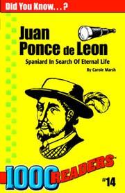 Juan Ponce de Leon: Spaniard in Search of Eternal Life
