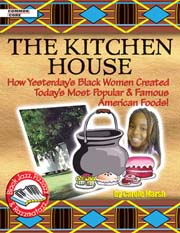 Kitchen House: How Yesterday's Black Women Created Today's Most Popular & Famous American Foods!