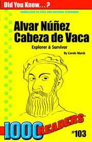 Alvar Nunez Cabeza de Vaca: Explorer & Survivor