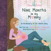 Nine Months in My Mommy: Autobiography of an Unborn Baby
