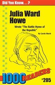 Julia Ward Howe: Wrote 'The Battle Hymn of the Republic'