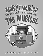 Mary America: First Girl President of the United States - The Musical