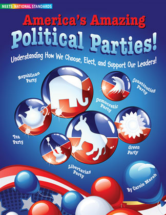 America's Amazing Political Parties: Understanding How We Choose, Elect, and support Our Leaders!